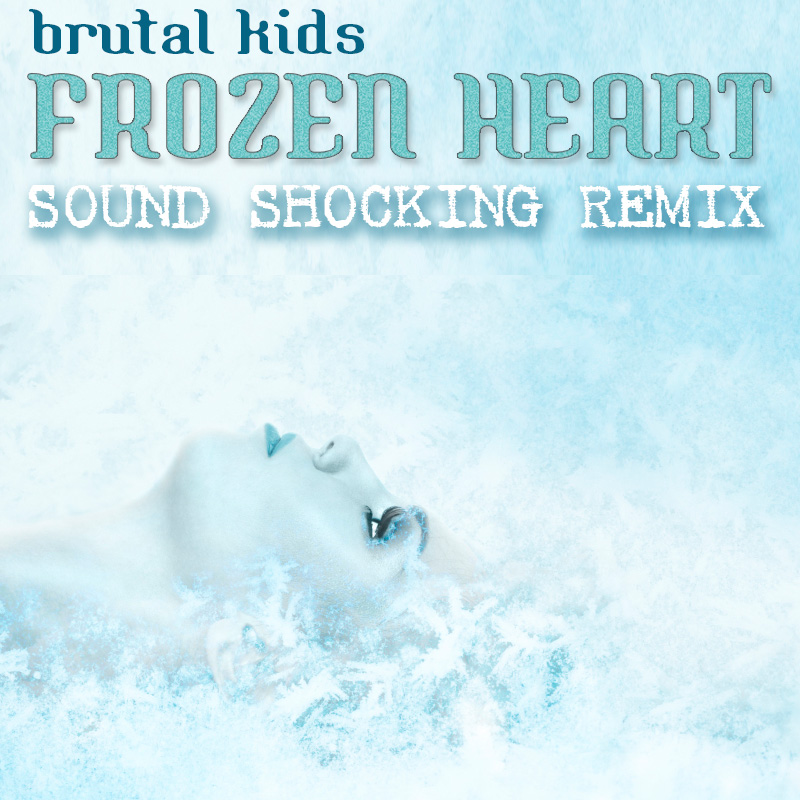 Brutal Kids - Frozen Heart (Sound Shocking radio mix)