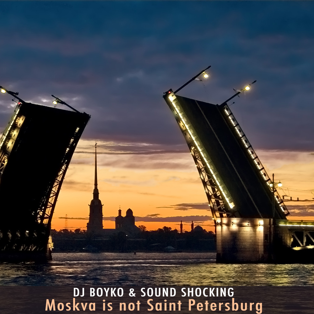 Dj Boyko & Sound Shocking - Moskva is not Saint Petersburg