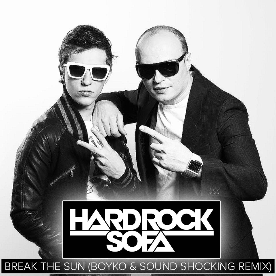 ard Rock Sofa - Break The Sun (Dj Boyko Sound Shocking Remix)