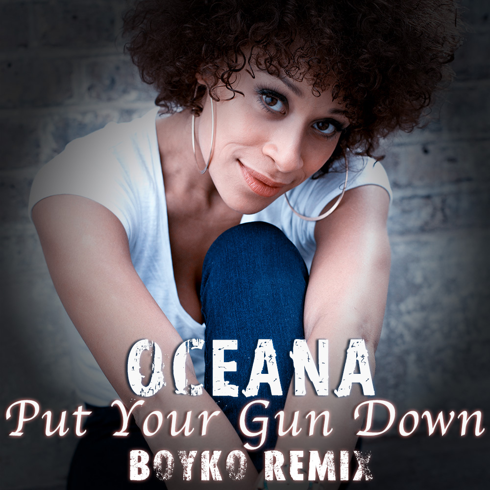 Oceana - Put Your Gun Down (Dj Boyko Remix)